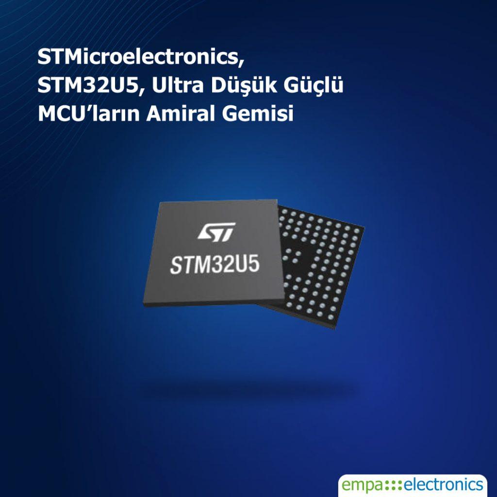 STM32U5, Ultra Düşük Güçlü MCU'ların Amiral Gemisi